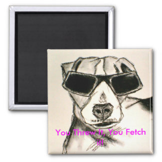 You Threw It, You Fetch it! 2 Inch Square Magnet