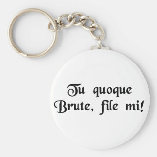You too Brutus, my son! Keychain