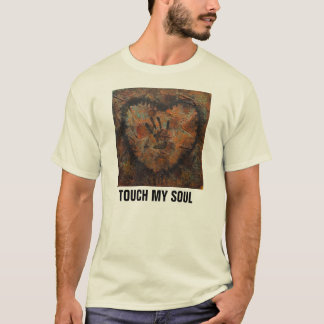 YOU TOUCH MY SOUL T-Shirt