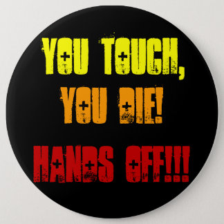 You Touch,, You Die!, Hands Off!!! Button
