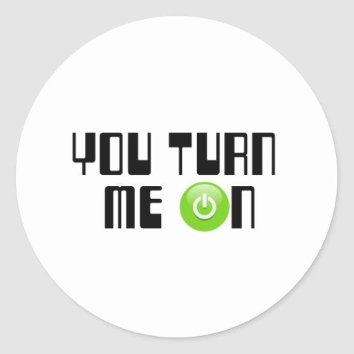 You turn me on classic round sticker