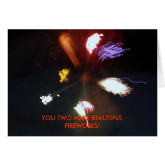 YOU TWO MAKE BEAUTIFUL FIREWORKS! CARD