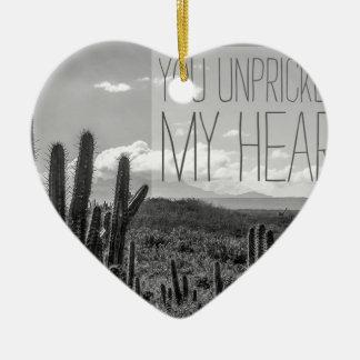 You unprickled my heart ceramic ornament