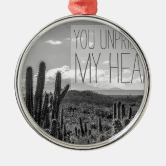 You unprickled my heart metal ornament