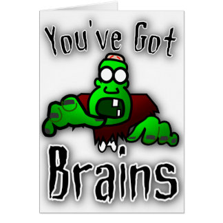 You ve Got Brains Greeting Card