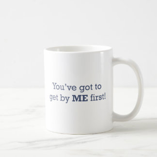 You've got to get by ME first! Coffee Mug