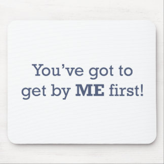 You've got to get by ME first! Mouse Pad