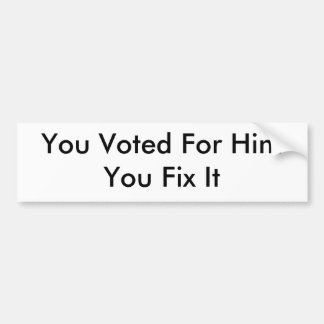 You Voted For HimYou Fix It Car Bumper Sticker