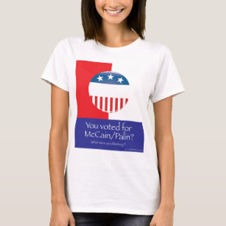 You Voted For McCain/Palin? T-Shirt