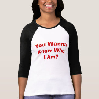 You Wanna Know Who I Am? T-Shirt