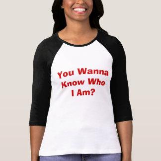 You Wanna Know Who I Am? Tshirts