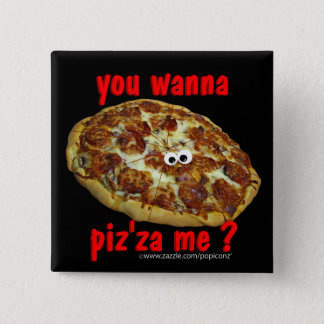 'you wanna piz'za me?' humorous parody Button