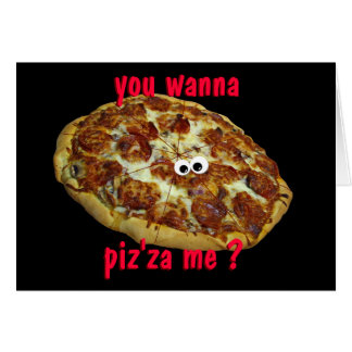 'you wanna piz'za me?' humorous parody card
