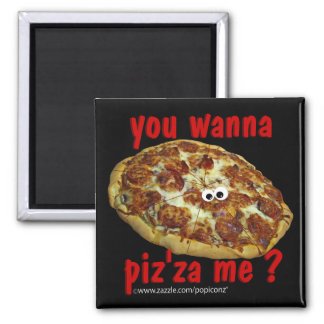 'you wanna piz'za me?' humorous parody Magnet