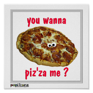 'you wanna piz'za me?' humorous parody Poster