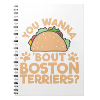 You Wanna Taco Bout Boston Terriers? Spiral Notebook