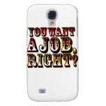 You Want A Job, Right? Galaxy S4 Covers