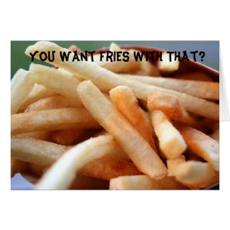You Want Fries With That? Card