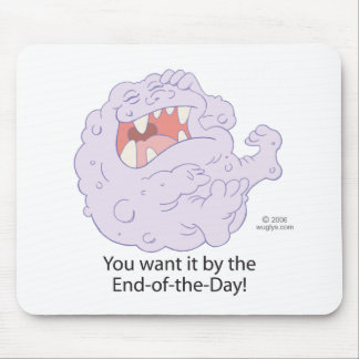 You want it by the end of the day! mouse pad