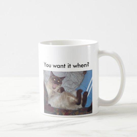 You want it when? (LH) Coffee Mug