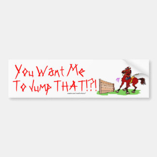 You Want Me, To Jump THAT!?! Car Bumper Sticker