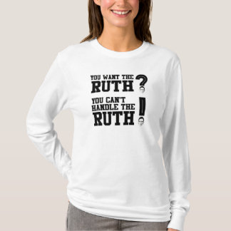 You want the Ruth - You can't handle the Ruth T-Shirt