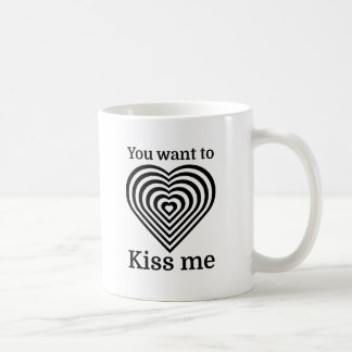 You Want To Kiss Me Coffee Mug
