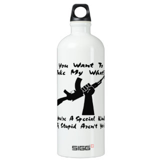 You Want To Take My What? AK Water Bottle