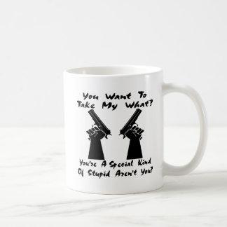 You Want To Take My What? Guns? Coffee Mug