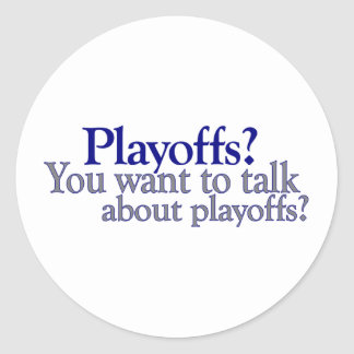 You Want To Talk About Playoffs Classic Round Sticker