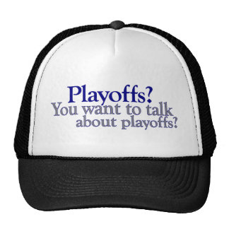 You Want To Talk About Playoffs Trucker Hat