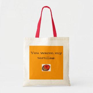 You warm my tortillas. budget tote bag