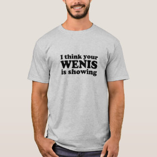 You Wenis Is Showing T-Shirt