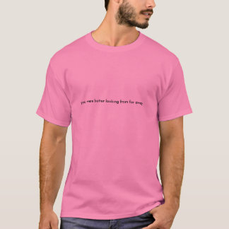you were better looking from far away... T-Shirt