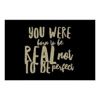You were born to be real not to be perfect poster