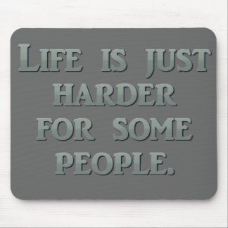 You were destined to have a life harder than mine mouse pad