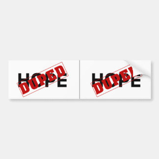 You were duped by a hope dope bumper sticker
