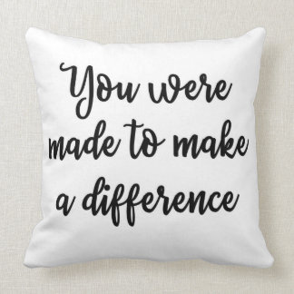 You were made to make a difference Pillow