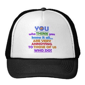 YOU who Think know it all Trucker Hat