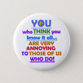 YOU who Think know it all Pinback Button