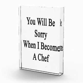 You Will Be Sorry When I Become A Chef Awards