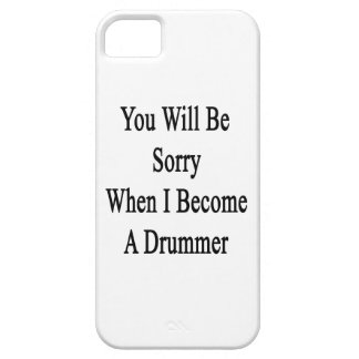 You Will Be Sorry When I Become A Drummer iPhone 5 Cover