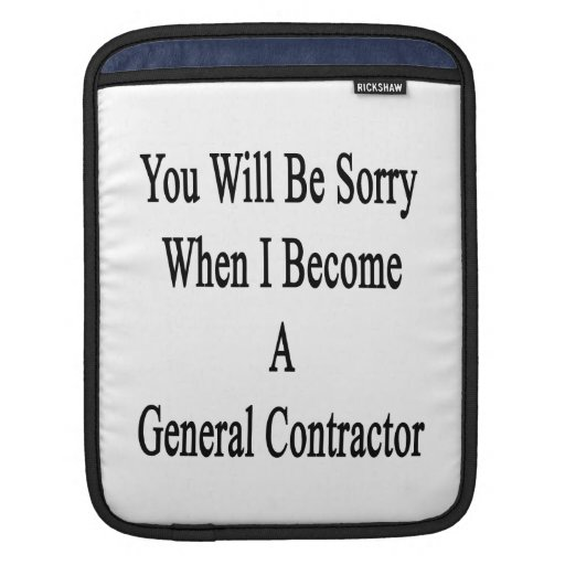 You Will Be Sorry When I Become A General Contract Sleeve For iPads