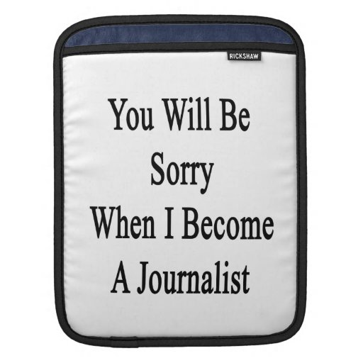 You Will Be Sorry When I Become A Journalist Sleeve For iPads