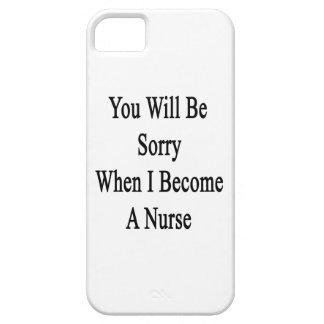 You Will Be Sorry When I Become A Nurse iPhone 5 Covers