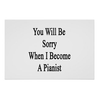 You Will Be Sorry When I Become A Pianist Poster