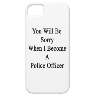 You Will Be Sorry When I Become A Police Officer iPhone 5 Case
