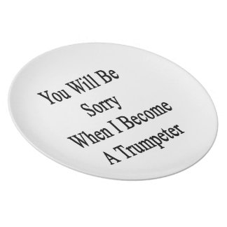You Will Be Sorry When I Become A Trumpeter Dinner Plates