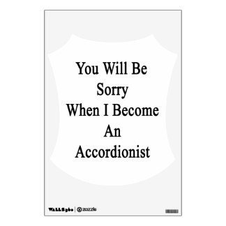 You Will Be Sorry When I Become An Accordionist Wall Sticker