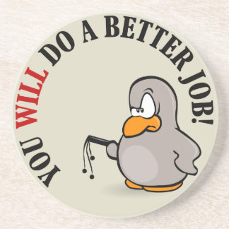 You will do a better job or else you won't drink coaster